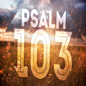Psalm 103 20181216 Early Ten30 & 5pm churches